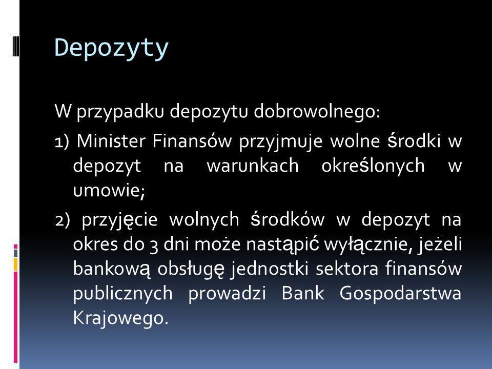 Depozyty W przypadku depozytu dobrowolnego: 1) Minister Finansów przyjmuje wolne ś rodki w depozyt na warunkach okre ś lonych w umowie; 2) przyj ę cie