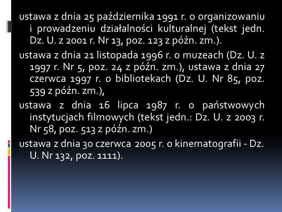 ustawa z dnia 25 października 1991 r. o organizowaniu i prowadzeniu działalności kulturalnej (tekst jedn. Dz. U. z 2001 r. Nr 13, poz. 123 z późn. zm.