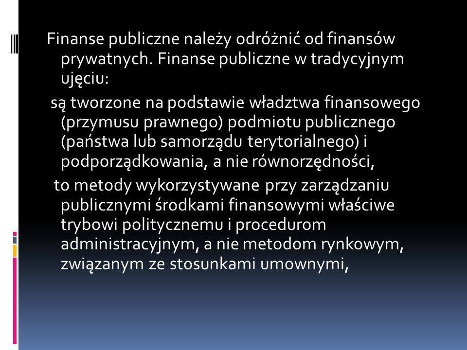 Finanse publiczne należy odróżnić od finansów prywatnych. Finanse publiczne w tradycyjnym ujęciu: są tworzone na podstawie władztwa finansowego (przym