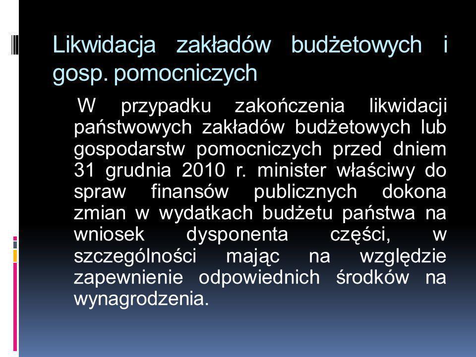 Likwidacja zakładów budżetowych i gosp. pomocniczych W przypadku zakończenia likwidacji państwowych zakładów budżetowych lub gospodarstw pomocniczych