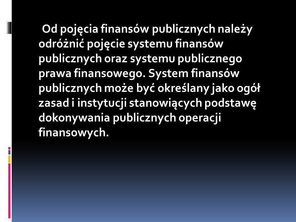 Od pojęcia finansów publicznych należy odróżnić pojęcie systemu finansów publicznych oraz systemu publicznego prawa finansowego. System finansów publi