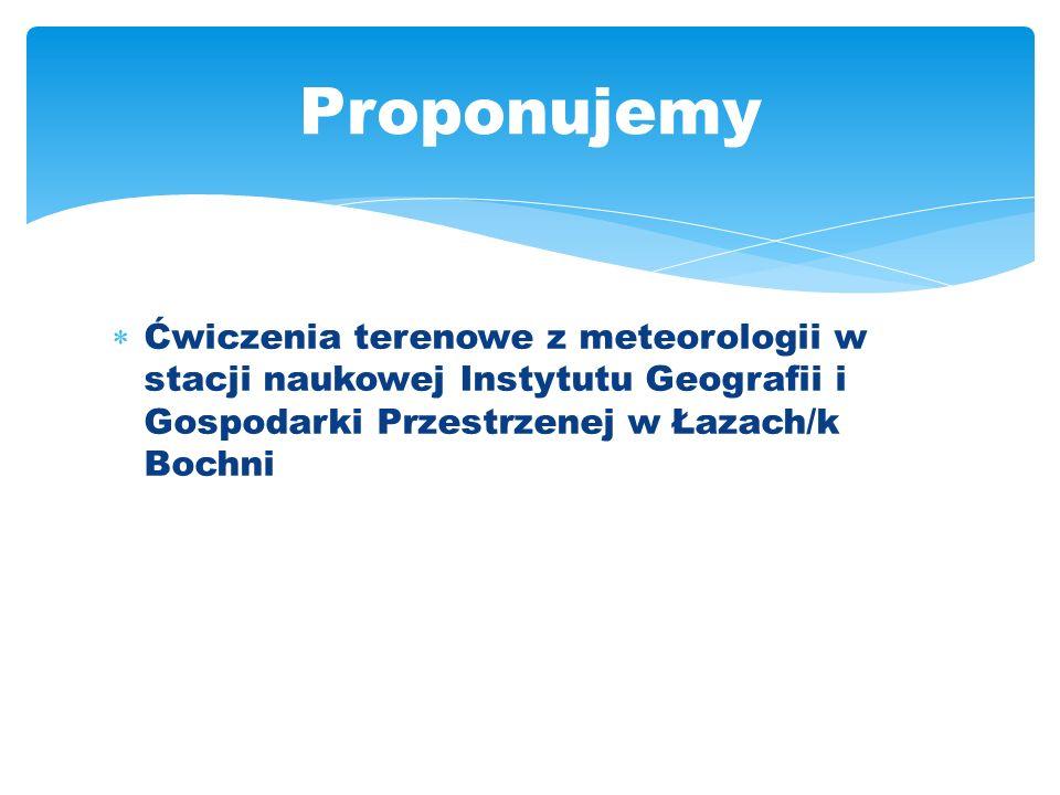 Ćwiczenia terenowe z meteorologii w stacji naukowej Instytutu Geografii i Gospodarki Przestrzenej w Łazach/k Bochni Proponujemy