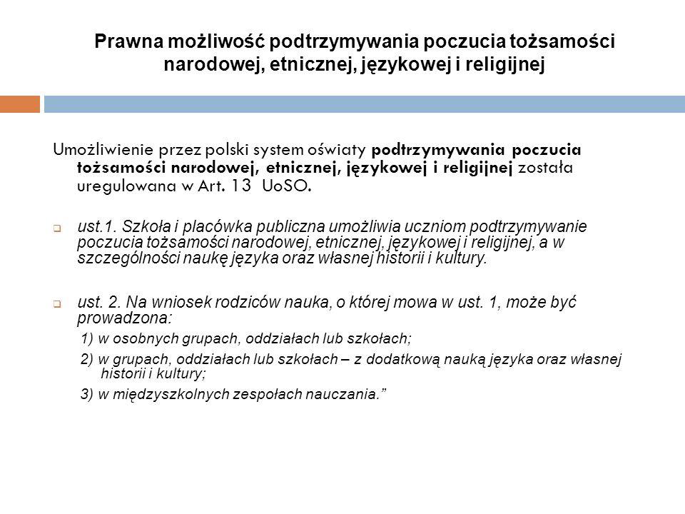 Prawna możliwość podtrzymywania poczucia tożsamości narodowej, etnicznej, językowej i religijnej Umożliwienie przez polski system oświaty podtrzymywania poczucia tożsamości narodowej, etnicznej, językowej i religijnej została uregulowana w Art.