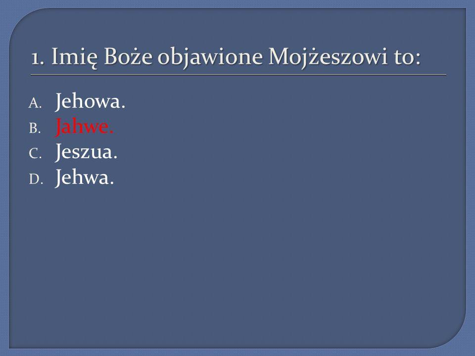 2.Imię Boże - Jahwe objawione Mojżeszowi oznacza to: A.