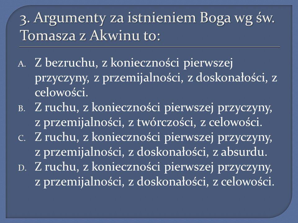 8.Argument za istnieniem Boga wg św. Tomasza z Akwinu z celowości oznacza, że: A.