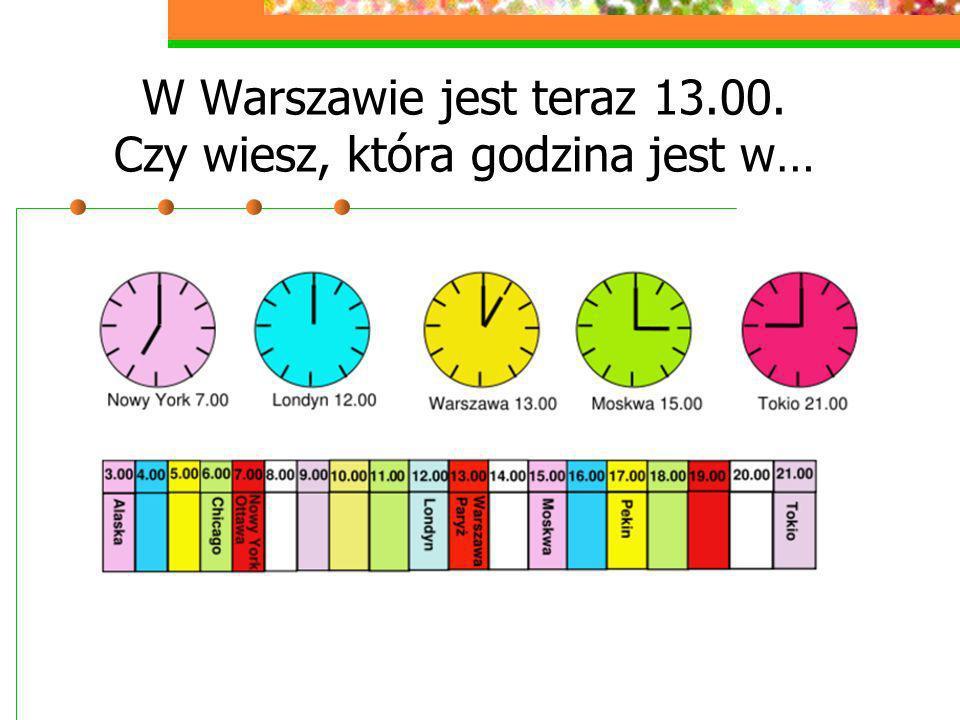 W Warszawie jest teraz 13.00. Czy wiesz, która godzina jest w…