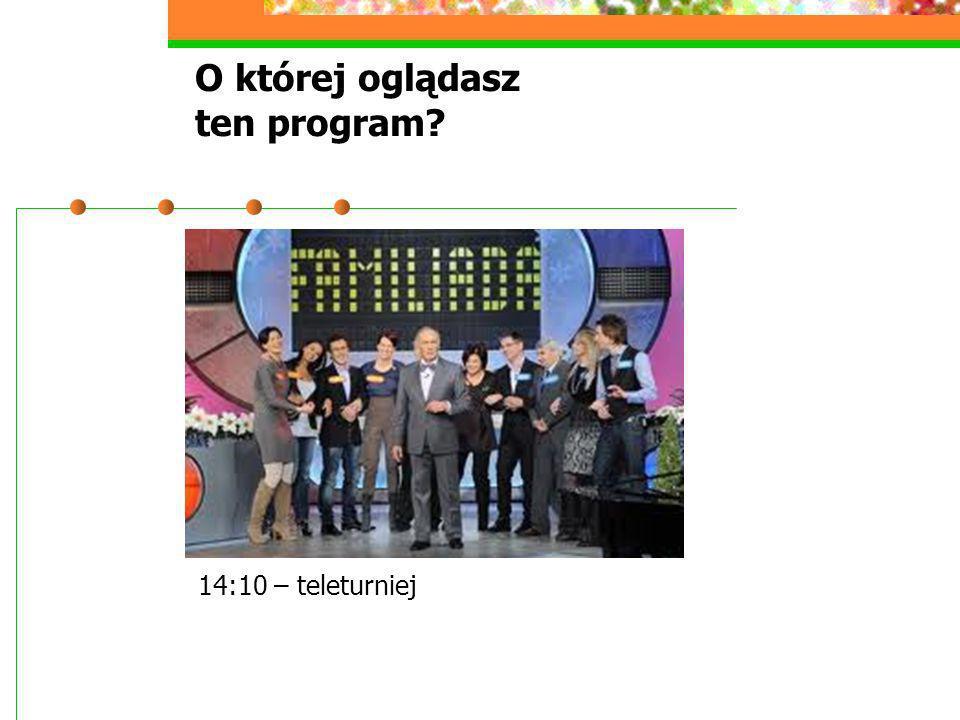O której oglądasz ten program? 14:10 – teleturniej