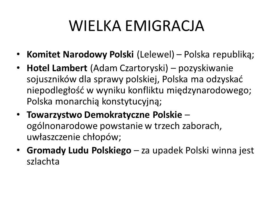 WIELKA EMIGRACJA Komitet Narodowy Polski (Lelewel) – Polska republiką; Hotel Lambert (Adam Czartoryski) – pozyskiwanie sojuszników dla sprawy polskiej