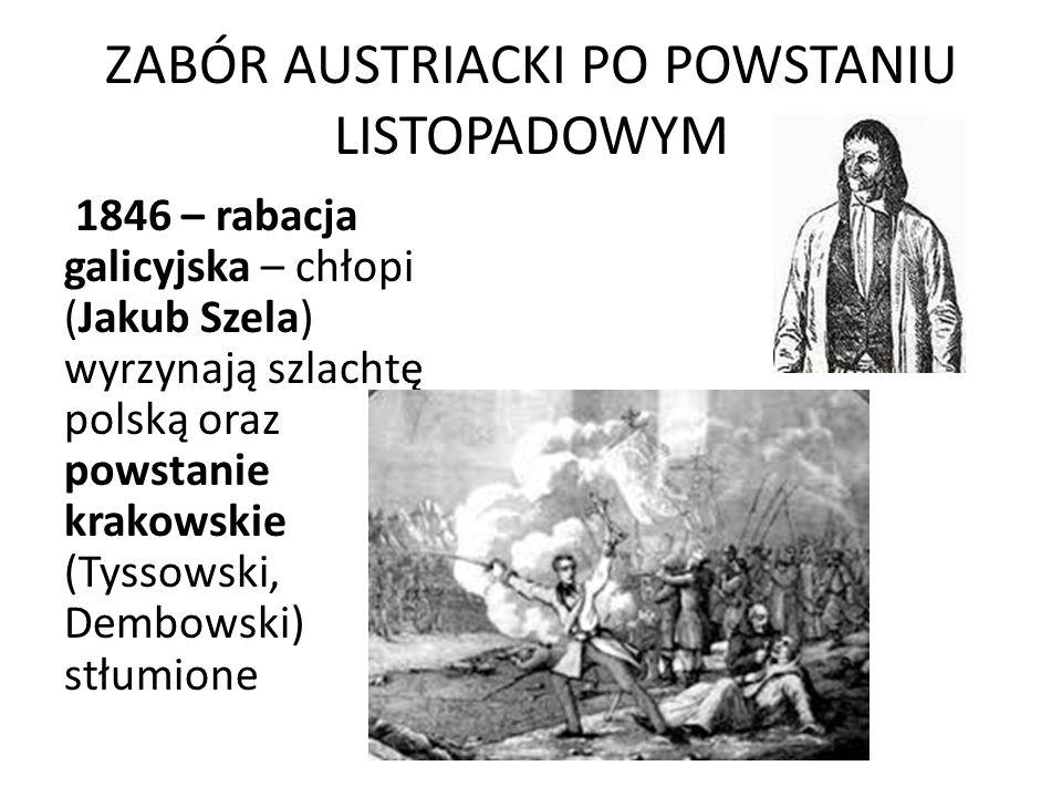 ZABÓR AUSTRIACKI PO POWSTANIU LISTOPADOWYM 1846 – rabacja galicyjska – chłopi (Jakub Szela) wyrzynają szlachtę polską oraz powstanie krakowskie (Tysso