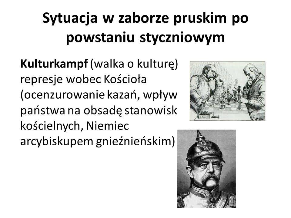 Sytuacja w zaborze pruskim po powstaniu styczniowym Kulturkampf (walka o kulturę) represje wobec Kościoła (ocenzurowanie kazań, wpływ państwa na obsad
