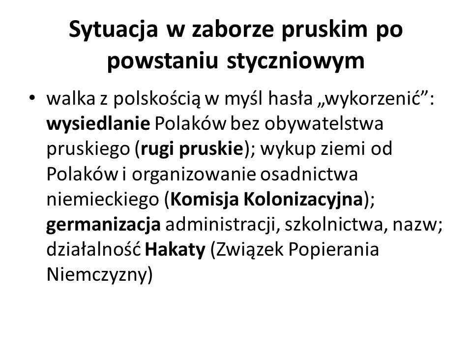 Sytuacja w zaborze pruskim po powstaniu styczniowym walka z polskością w myśl hasła wykorzenić: wysiedlanie Polaków bez obywatelstwa pruskiego (rugi p