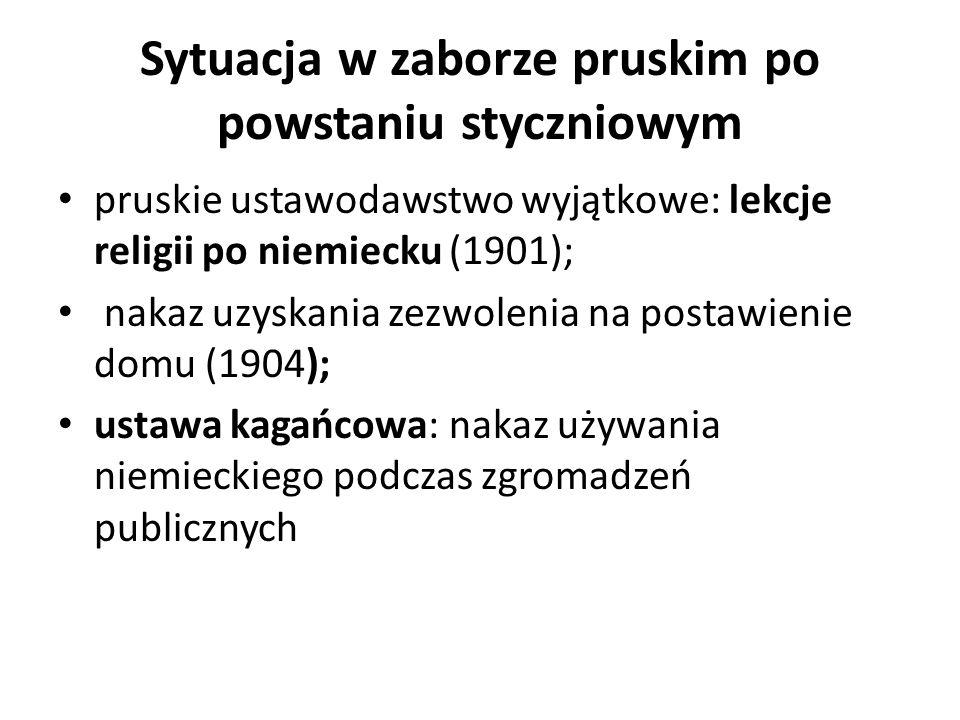 pruskie ustawodawstwo wyjątkowe: lekcje religii po niemiecku (1901); nakaz uzyskania zezwolenia na postawienie domu (1904); ustawa kagańcowa: nakaz uż