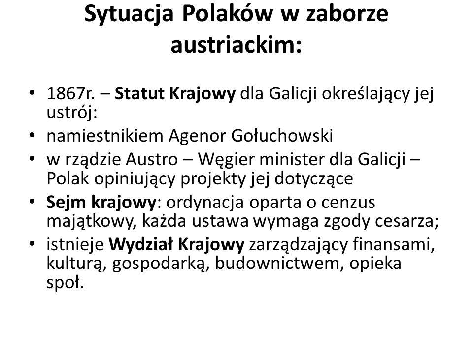 Sytuacja Polaków w zaborze austriackim: 1867r. – Statut Krajowy dla Galicji określający jej ustrój: namiestnikiem Agenor Gołuchowski w rządzie Austro