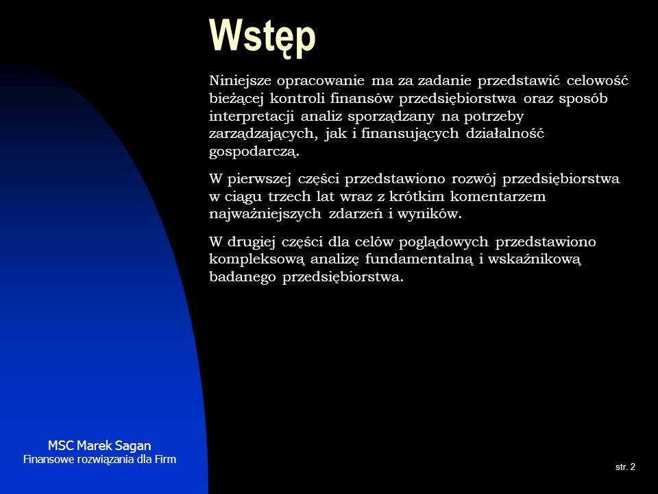 MSC Marek Sagan Finansowe rozwiązania dla Firm str. 2 Wstęp Niniejsze opracowanie ma za zadanie przedstawić celowość bieżącej kontroli finansów przeds