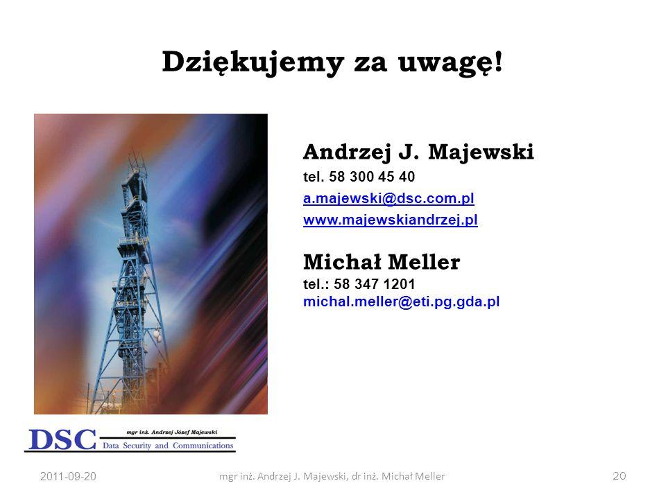 2011-09-20mgr inż. Andrzej J. Majewski, dr inż. Michał Meller20 Dziękujemy za uwagę! Andrzej J. Majewski tel. 58 300 45 40 a.majewski@dsc.com.pl www.m
