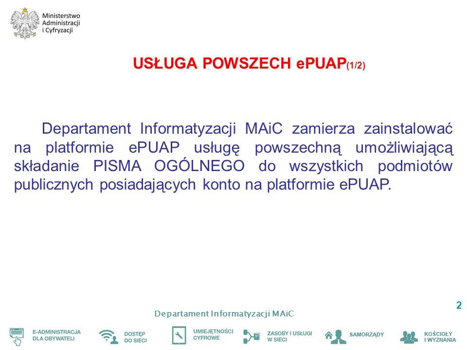 Departament Informatyzacji MAiC 2 USŁUGA POWSZECH ePUAP (1/2) Departament Informatyzacji MAiC zamierza zainstalować na platformie ePUAP usługę powszechną umożliwiającą składanie PISMA OGÓLNEGO do wszystkich podmiotów publicznych posiadających konto na platformie ePUAP.