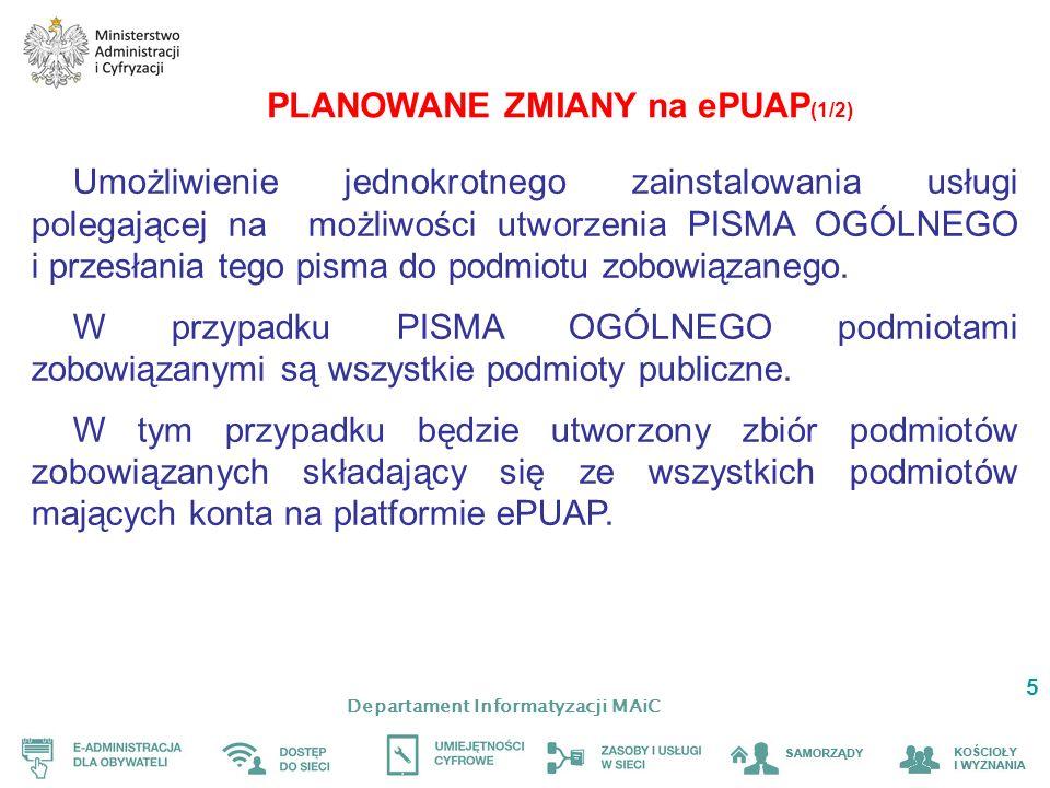 Departament Informatyzacji MAiC 5 PLANOWANE ZMIANY na ePUAP (1/2) Umożliwienie jednokrotnego zainstalowania usługi polegającej na możliwości utworzenia PISMA OGÓLNEGO i przesłania tego pisma do podmiotu zobowiązanego.
