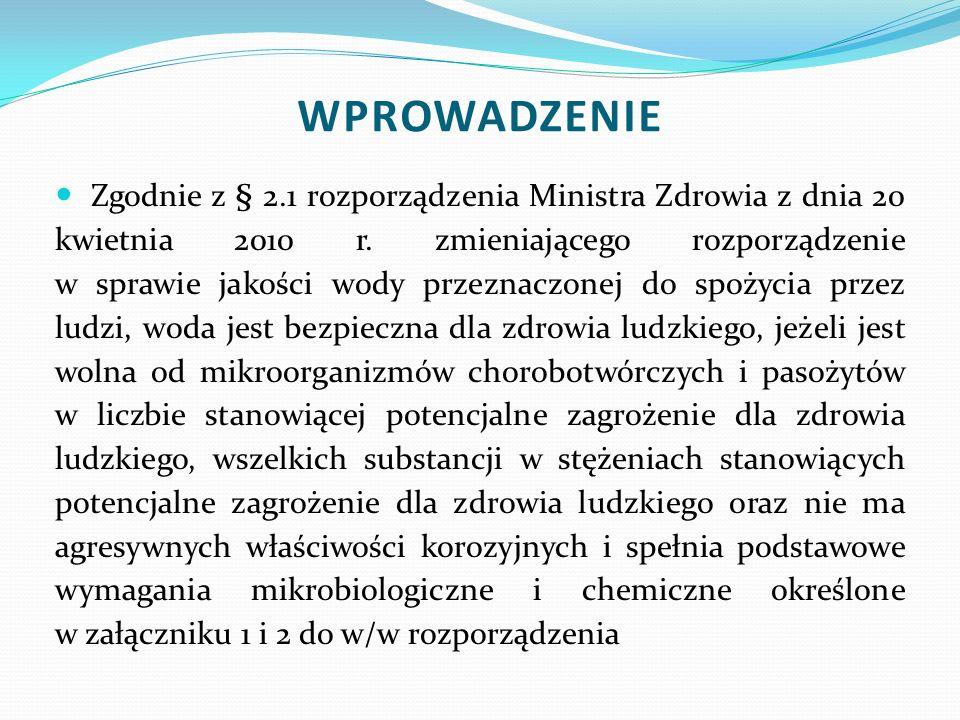 Zgodnie z § 2.1 rozporządzenia Ministra Zdrowia z dnia 20 kwietnia 2010 r. zmieniającego rozporządzenie w sprawie jakości wody przeznaczonej do spożyc