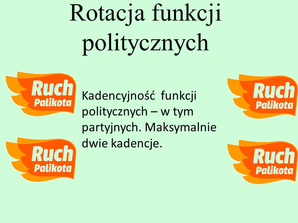 Kadencyjność funkcji politycznych – w tym partyjnych. Maksymalnie dwie kadencje. Rotacja funkcji politycznych