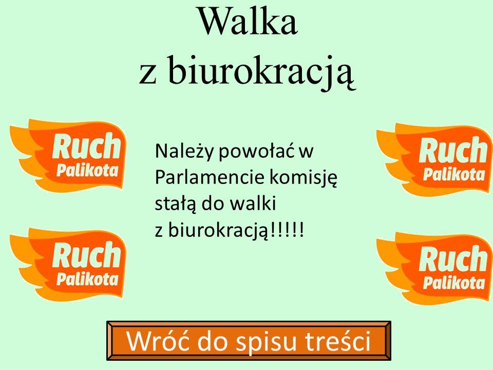 Należy powołać w Parlamencie komisję stałą do walki z biurokracją!!!!! Walka z biurokracją Wróć do spisu treści
