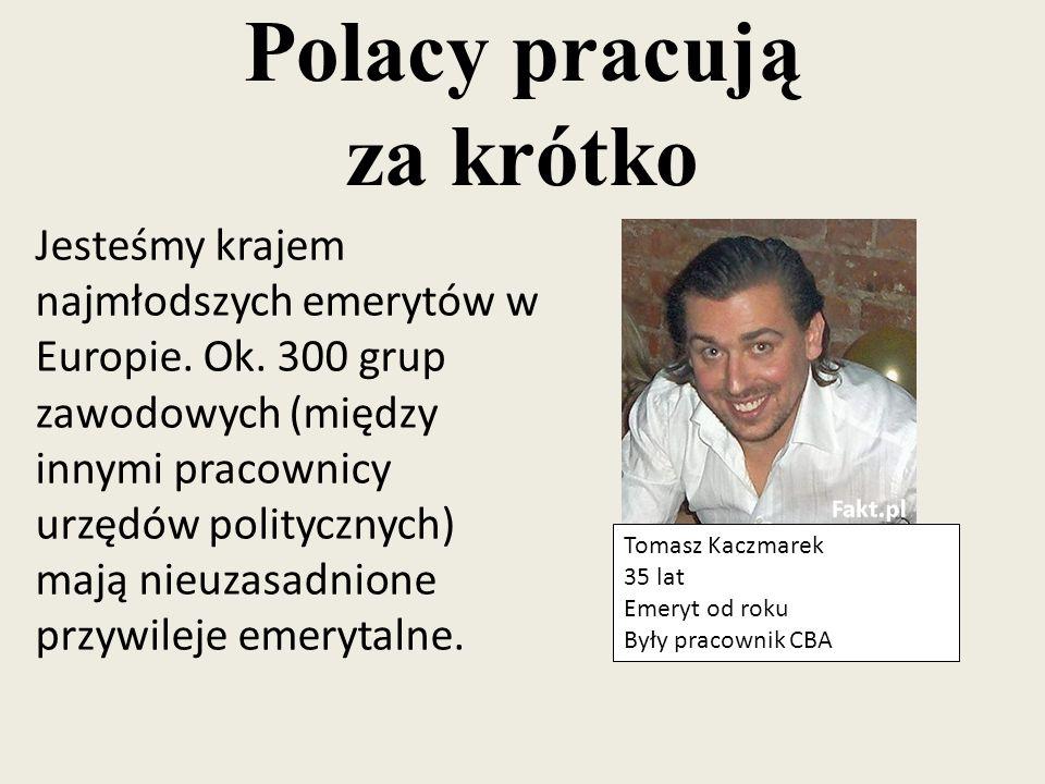 Polacy pracują za krótko Jesteśmy krajem najmłodszych emerytów w Europie. Ok. 300 grup zawodowych (między innymi pracownicy urzędów politycznych) mają