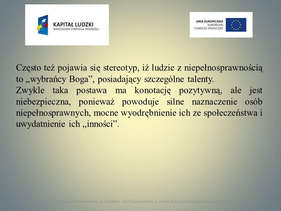 Projekt jest współfinansowany ze środków Unii Europejskiej w ramach Europejskiego Funduszu Społecznego Często też pojawia się stereotyp, iż ludzie z n