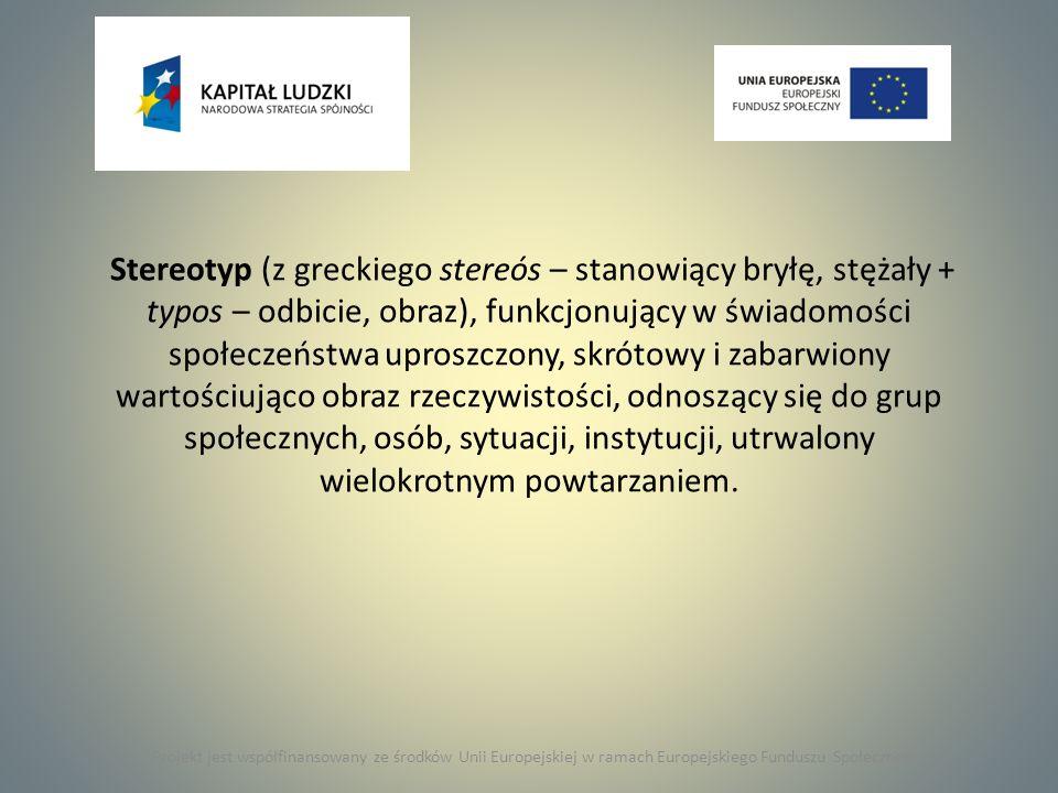 Stereotyp (z greckiego stereós – stanowiący bryłę, stężały + typos – odbicie, obraz), funkcjonujący w świadomości społeczeństwa uproszczony, skrótowy