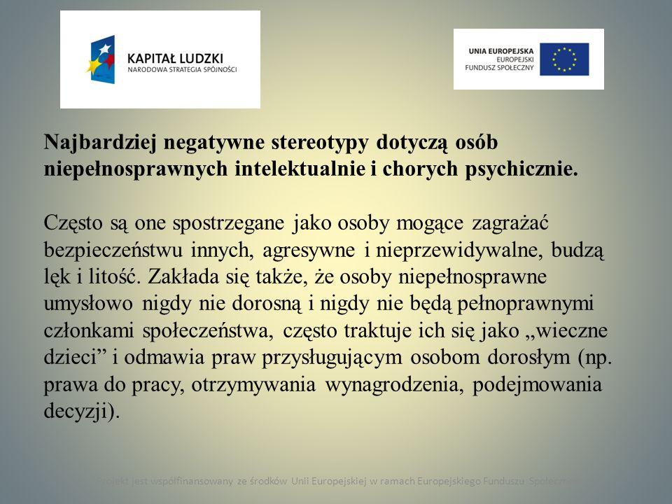 Projekt jest współfinansowany ze środków Unii Europejskiej w ramach Europejskiego Funduszu Społecznego Najbardziej negatywne stereotypy dotyczą osób n