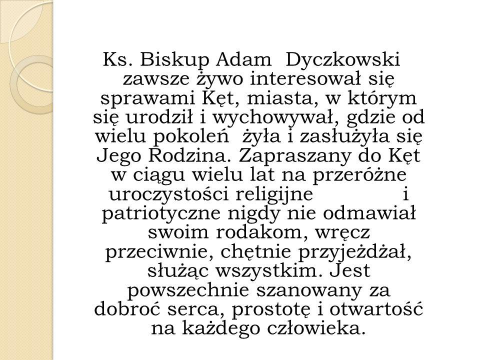Ks. Biskup Adam Dyczkowski zawsze żywo interesował się sprawami Kęt, miasta, w którym się urodził i wychowywał, gdzie od wielu pokoleń żyła i zasłużył