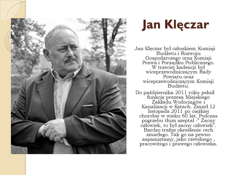 Jan Klęczar Jan Klęczar był członkiem Komisji Budżetu i Rozwoju Gospodarczego oraz Komisji Prawa i Porządku Publicznego. W trzeciej kadencji był wicep