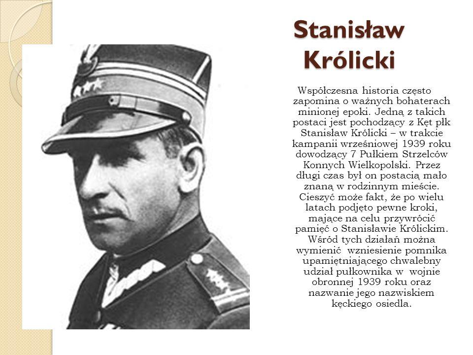 Stanisław Królicki Współczesna historia często zapomina o ważnych bohaterach minionej epoki. Jedną z takich postaci jest pochodzący z Kęt płk Stanisła
