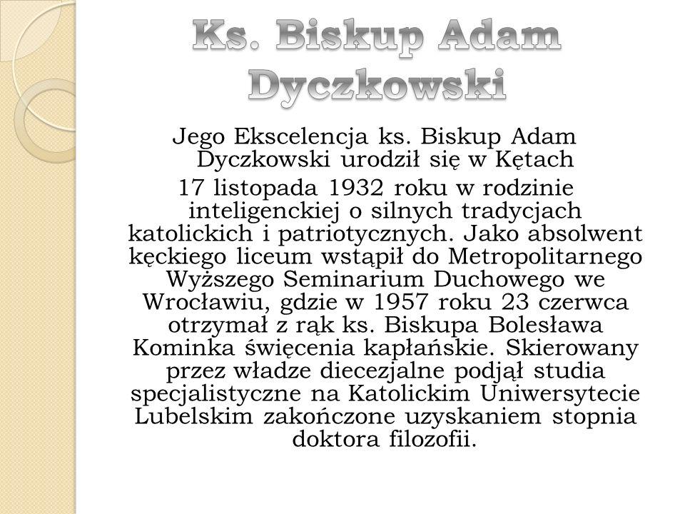 Jego Ekscelencja ks. Biskup Adam Dyczkowski urodził się w Kętach 17 listopada 1932 roku w rodzinie inteligenckiej o silnych tradycjach katolickich i p