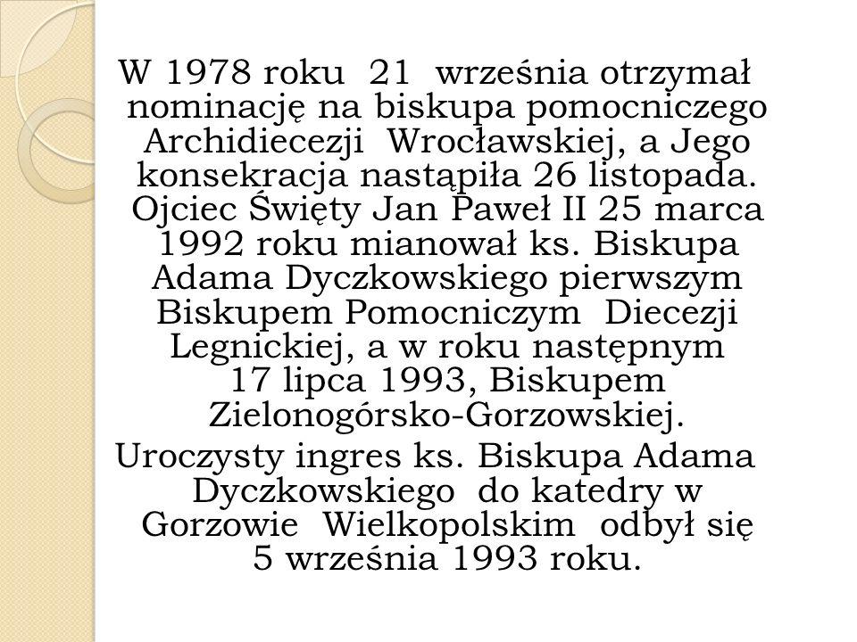 W 1978 roku 21 września otrzymał nominację na biskupa pomocniczego Archidiecezji Wrocławskiej, a Jego konsekracja nastąpiła 26 listopada. Ojciec Święt