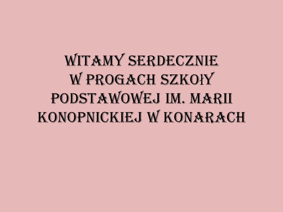 Witamy serdecznie w progach Szko ł y Podstawowej im. Marii Konopnickiej w Konarach