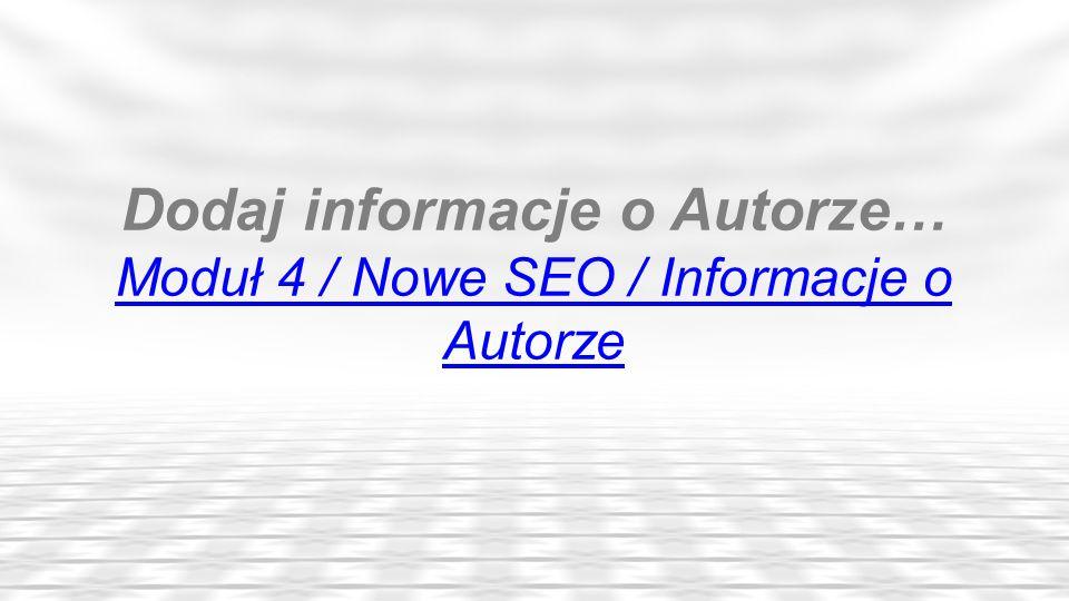 Dodaj informacje o Autorze… Moduł 4 / Nowe SEO / Informacje o Autorze