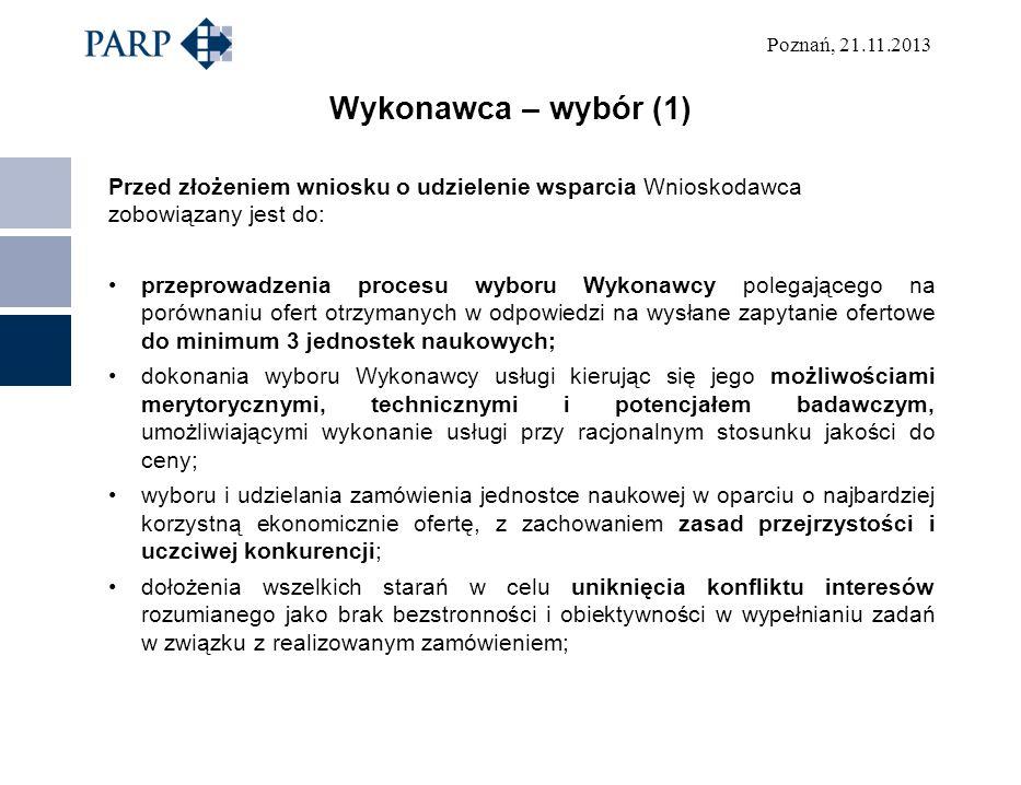 Poznań, 21.11.2013 Wykonawca – wybór (1) Przed złożeniem wniosku o udzielenie wsparcia Wnioskodawca zobowiązany jest do: przeprowadzenia procesu wybor