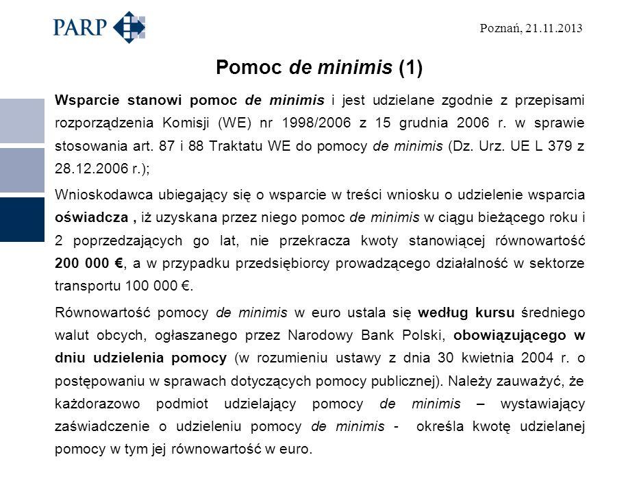 Poznań, 21.11.2013 Pomoc de minimis (1) Wsparcie stanowi pomoc de minimis i jest udzielane zgodnie z przepisami rozporządzenia Komisji (WE) nr 1998/20