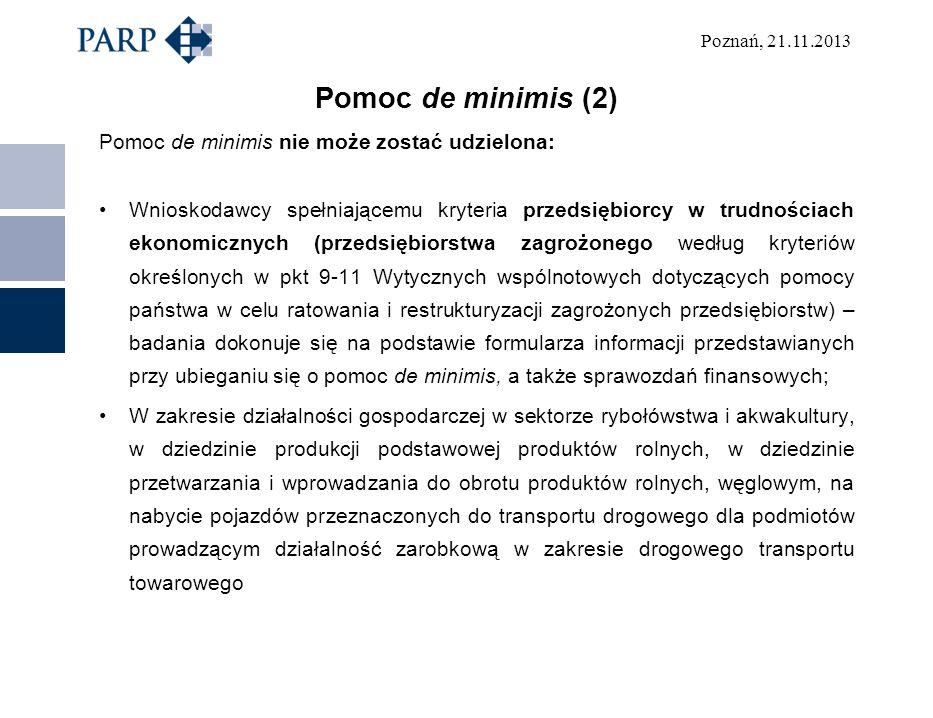 Poznań, 21.11.2013 Pomoc de minimis (2) Pomoc de minimis nie może zostać udzielona: Wnioskodawcy spełniającemu kryteria przedsiębiorcy w trudnościach