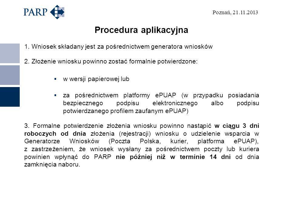 Poznań, 21.11.2013 Procedura aplikacyjna 1. Wniosek składany jest za pośrednictwem generatora wniosków 2. Złożenie wniosku powinno zostać formalnie po