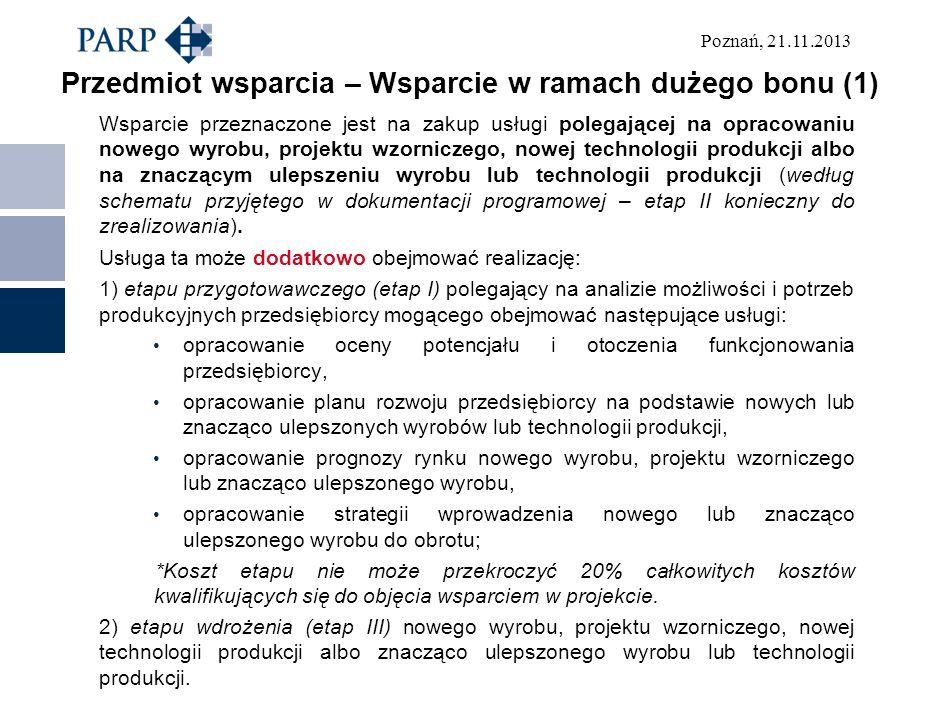Poznań, 21.11.2013 Przedmiot wsparcia – Wsparcie w ramach dużego bonu (1) Wsparcie przeznaczone jest na zakup usługi polegającej na opracowaniu nowego