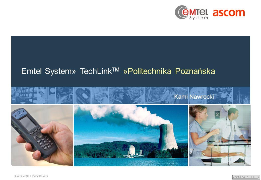 Verticals TOC Verticals TOC » © 2012 Emtel | PDP April 2012 Emtel System» TechLink TM »Politechnika Poznańska Kami Nawrocki