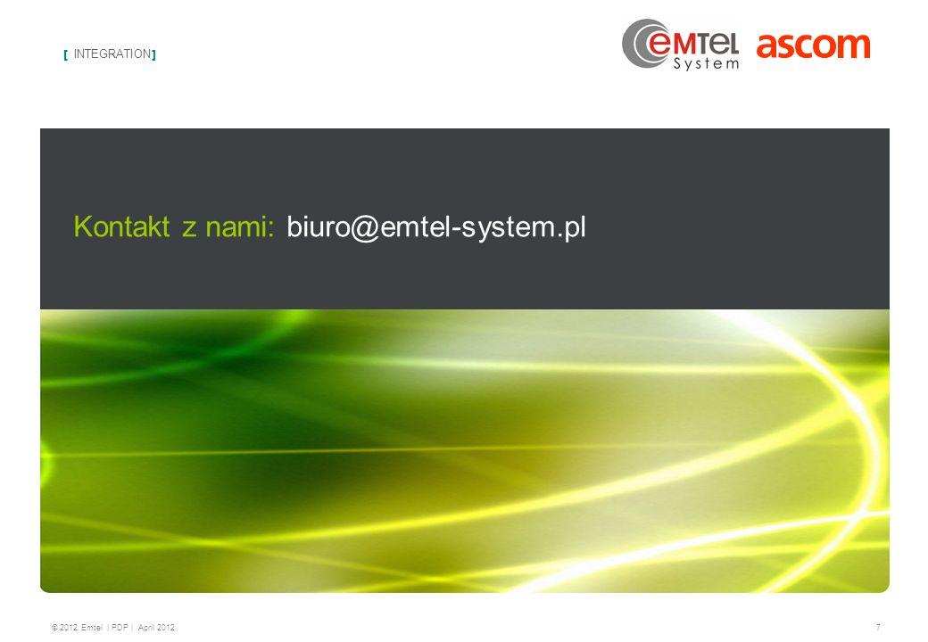 [ INTEGRATION ] 7 © 2012 Emtel | PDP | April 2012 Kontakt z nami: biuro@emtel-system.pl