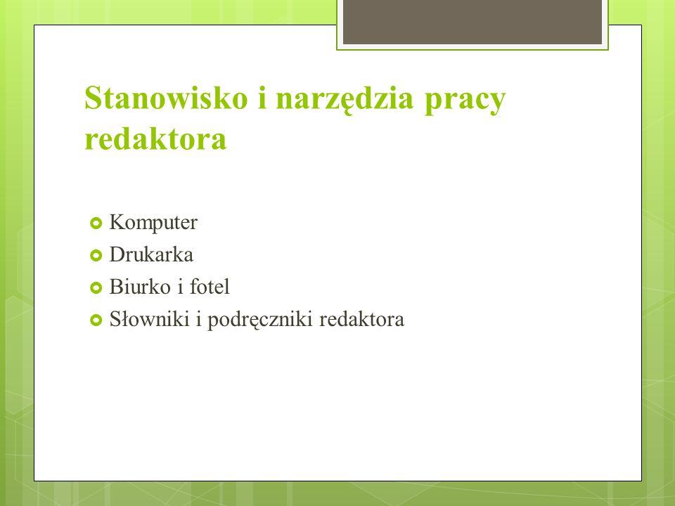 Stanowisko i narzędzia pracy redaktora Komputer Drukarka Biurko i fotel Słowniki i podręczniki redaktora