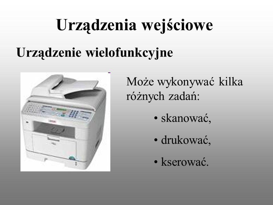 Urządzenia wejściowe Urządzenie wielofunkcyjne Może wykonywać kilka różnych zadań: skanować, drukować, kserować.