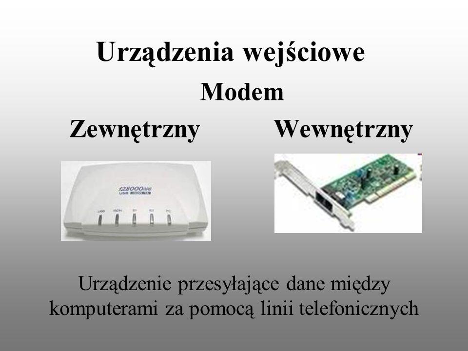 Urządzenia wejściowe Modem Zewnętrzny Wewnętrzny Urządzenie przesyłające dane między komputerami za pomocą linii telefonicznych