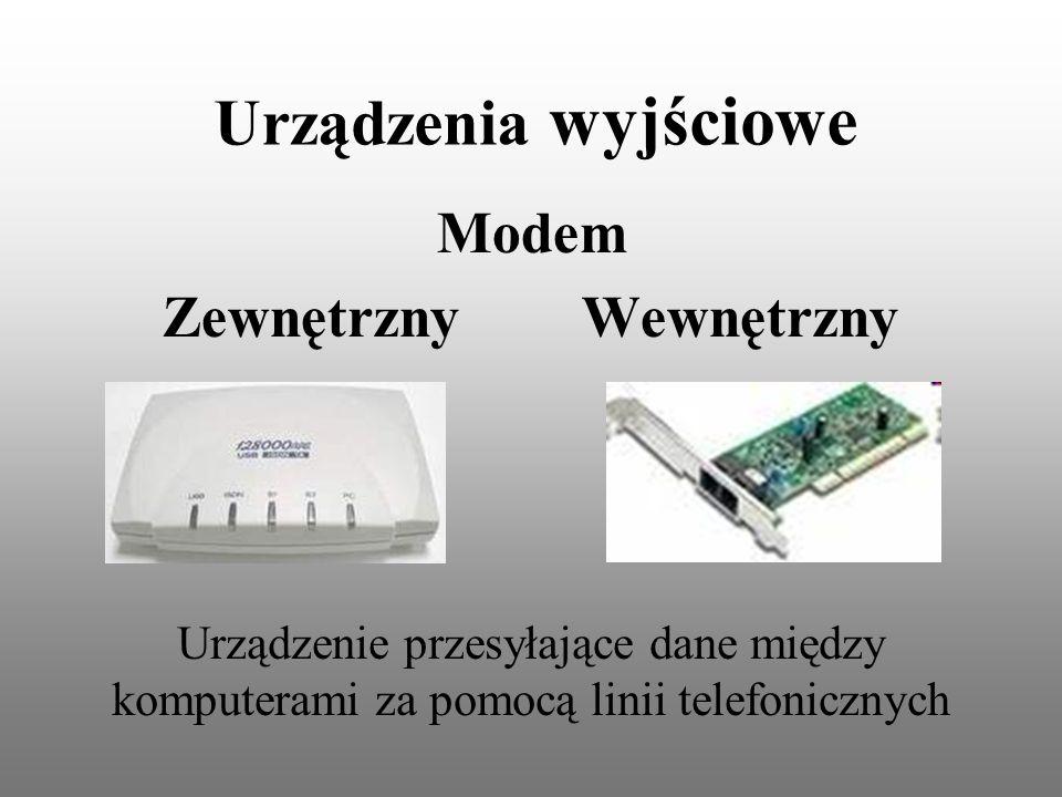 Urządzenia wyjściowe Modem Zewnętrzny Wewnętrzny Urządzenie przesyłające dane między komputerami za pomocą linii telefonicznych