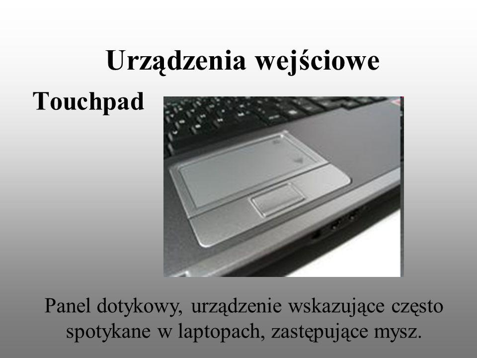 Urządzenia wejściowe Touchpad Panel dotykowy, urządzenie wskazujące często spotykane w laptopach, zastępujące mysz.