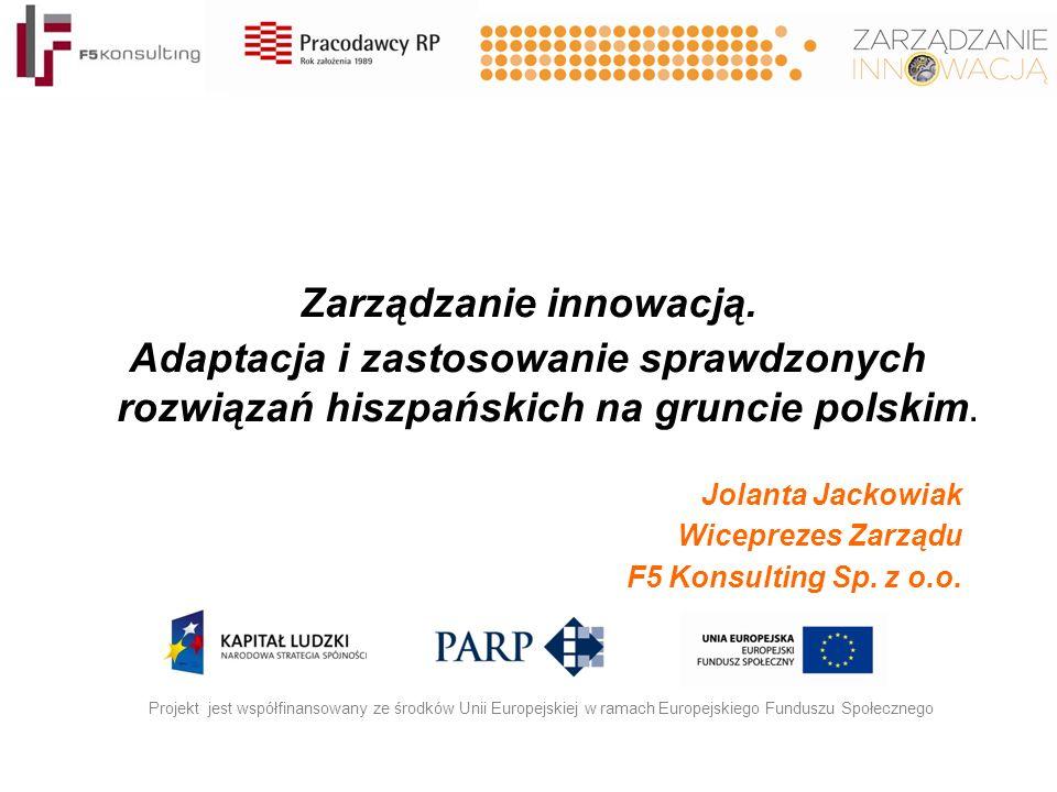 Zarządzanie innowacją. Adaptacja i zastosowanie sprawdzonych rozwiązań hiszpańskich na gruncie polskim. Projekt jest współfinansowany ze środków Unii