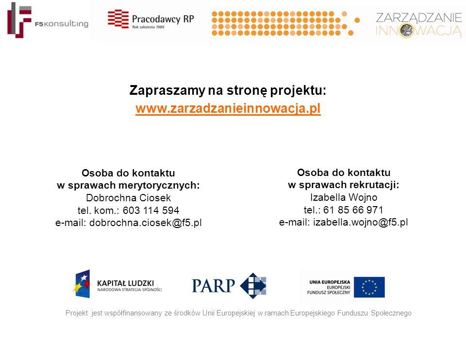 Zapraszamy na stronę projektu: www.zarzadzanieinnowacja.pl Projekt jest współfinansowany ze środków Unii Europejskiej w ramach Europejskiego Funduszu