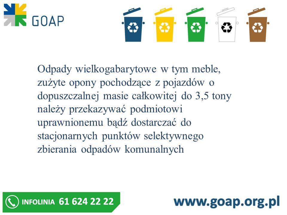 Odpady wielkogabarytowe w tym meble, zużyte opony pochodzące z pojazdów o dopuszczalnej masie całkowitej do 3,5 tony należy przekazywać podmiotowi upr